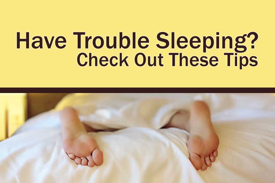 Have Trouble Sleeping at Night? Check Out These Tips